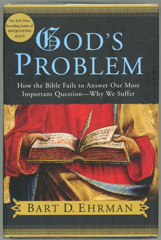 God's Problem; How the Bible Fails to Answer Our Most Important Question - Why We Suffer. Bart D. Ehrman.