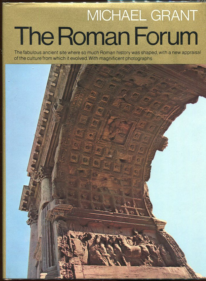 The Roman Forum. Michael Grant.