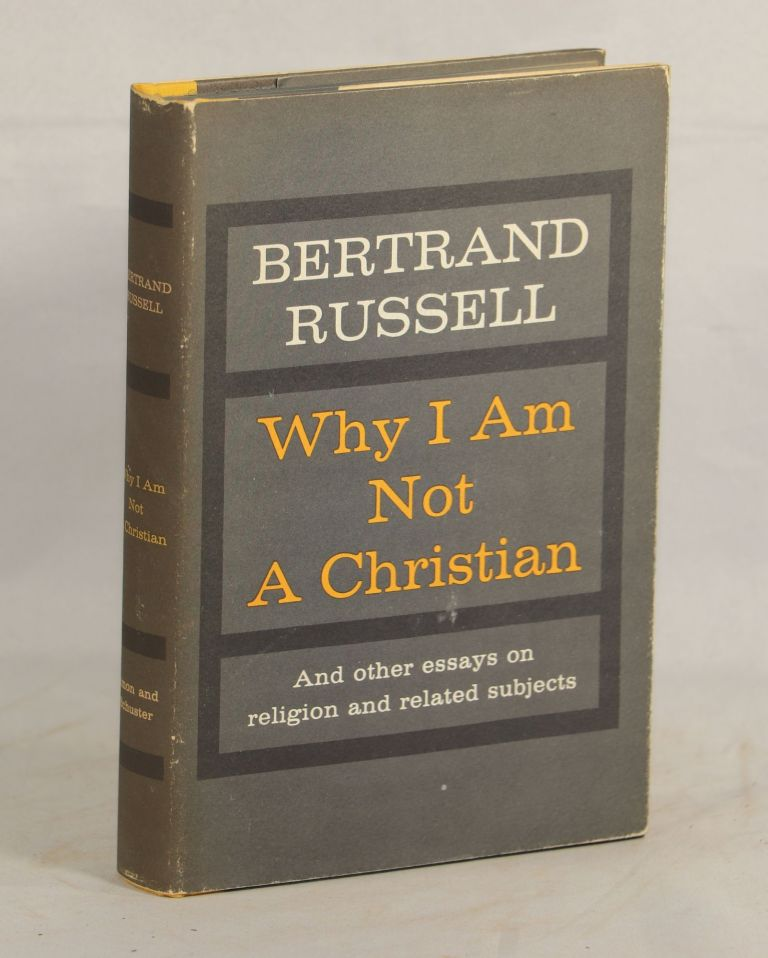 Why I Am Not A Christian; and Other Essays on Religion and Related Subjects. Bertrand Russell.
