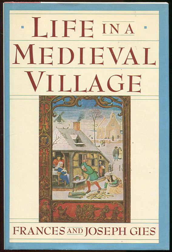 Life in a Medieval Village. Frances Gies, Joseph Gies.