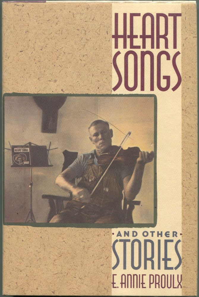 Heart Songs and Other Stories. E. Annie Proulx.