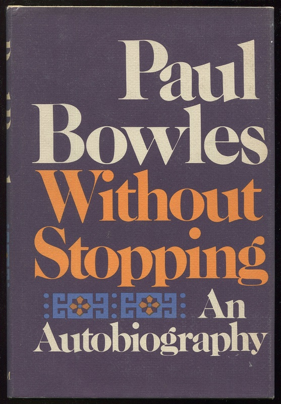 Without Stopping; An Autobiography. Paul Bowles.