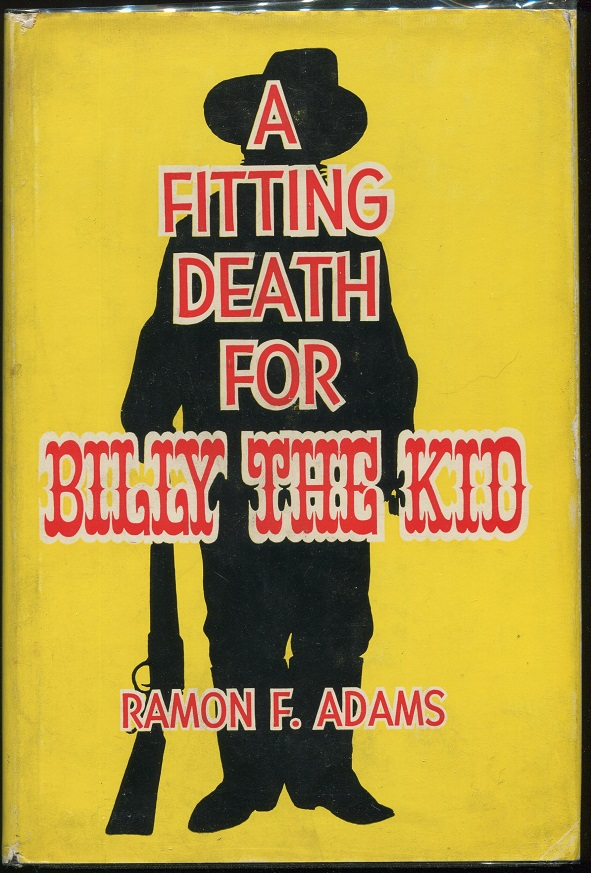 A Fitting Death for Billy the Kid. Ramon F. Adams.