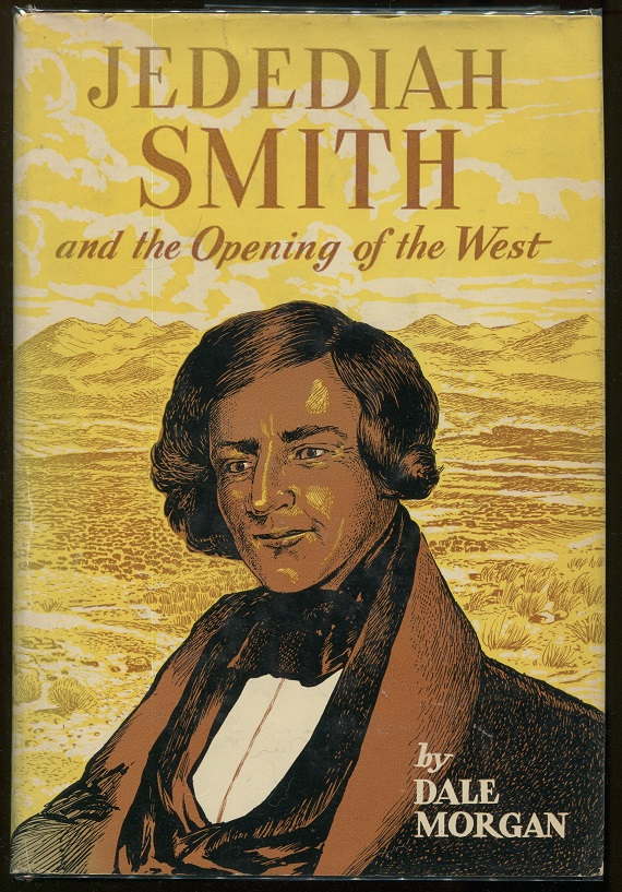Jedediah Smith and the Opening of the West. Dale L. Morgan.