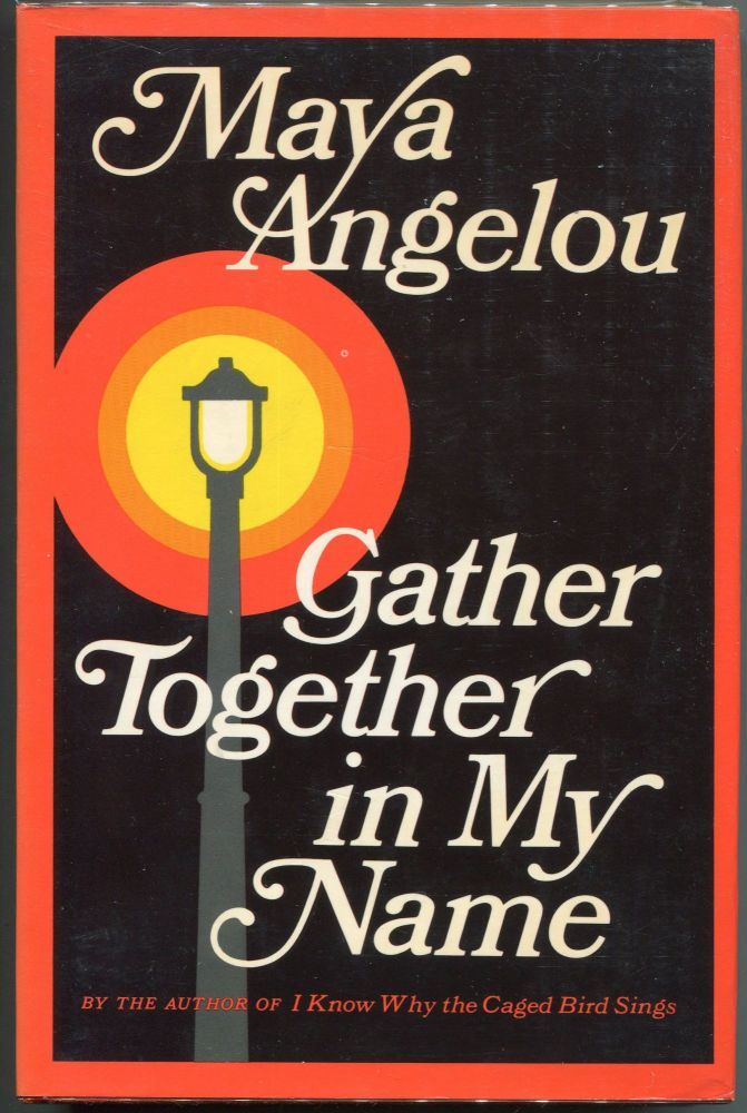 Gather Together in My Name. Maya Angelou.