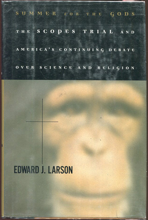 Summer for the Gods; The Scopes Trial and America's Continuing Debate over Science and Religion. Edward J. Larson.