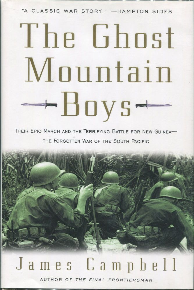 The Ghost Mountain Boys; Their Epic March and the Terrifying Battle for New Guinea- the Forgotten War of the South Pacific. James Campbell.