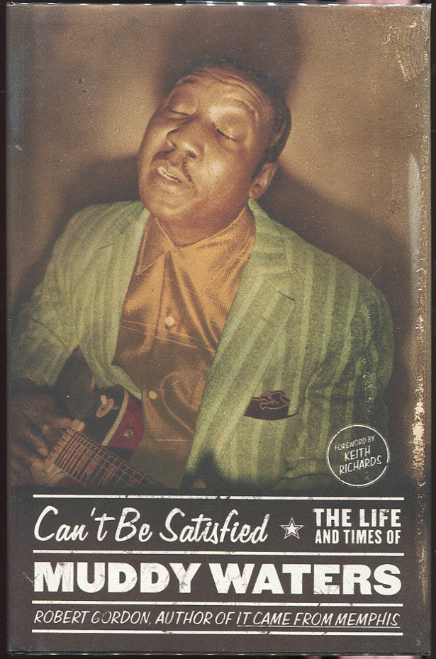 Can't Be Satisfied: The Life and Times of Muddy Waters. Robert Gordon.