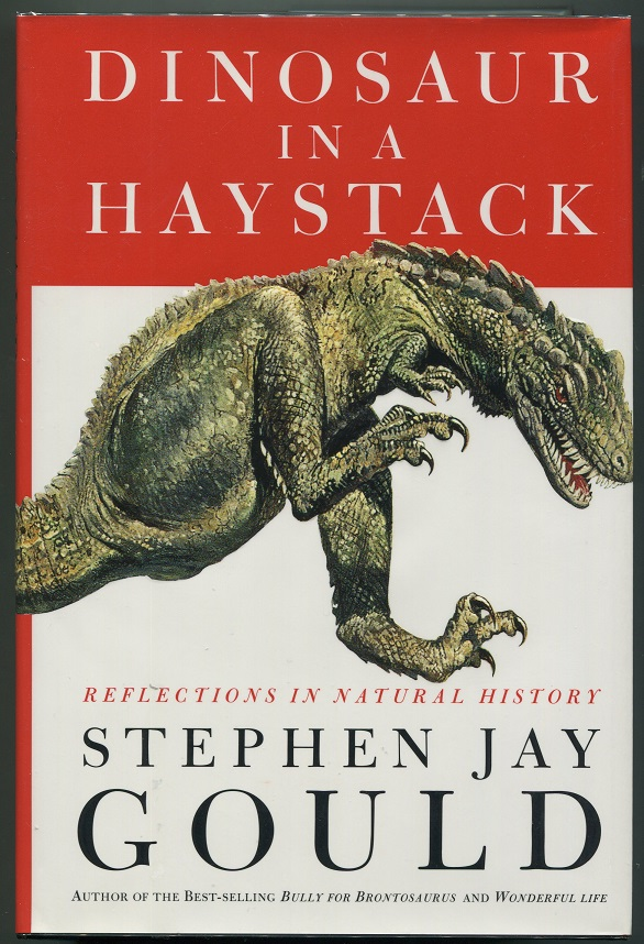 Dinosaur in a Haystack; Reflections in Natural History. Stephen Jay Gould.
