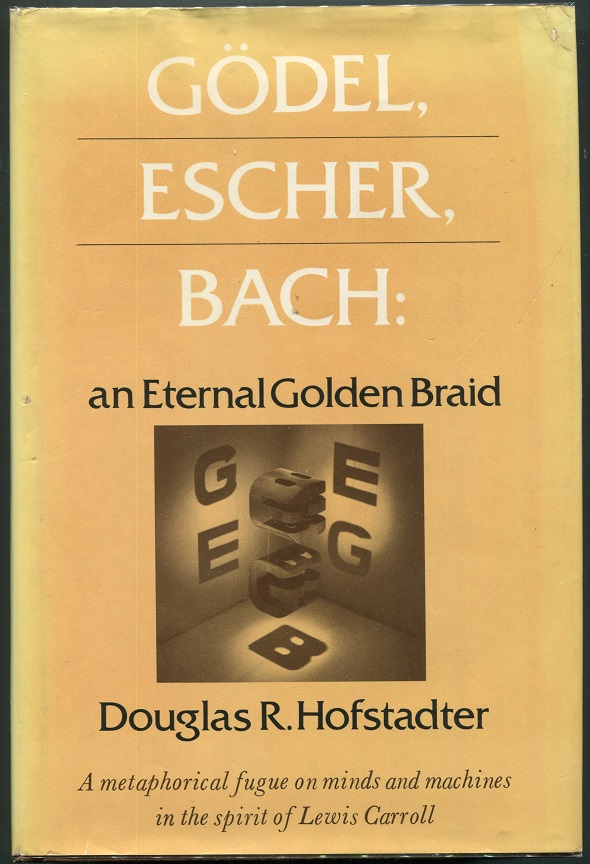 Godel, Escher, Bach: An Eternal Golden Braid. Douglas R. Hofstadter.
