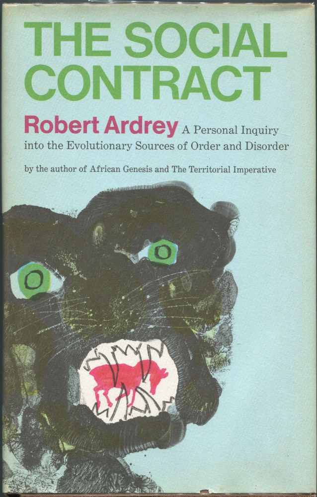 The Social Contract; A Personal Inquiry into the Evolutionary Sources of Order and Disorder. Robert Ardrey.