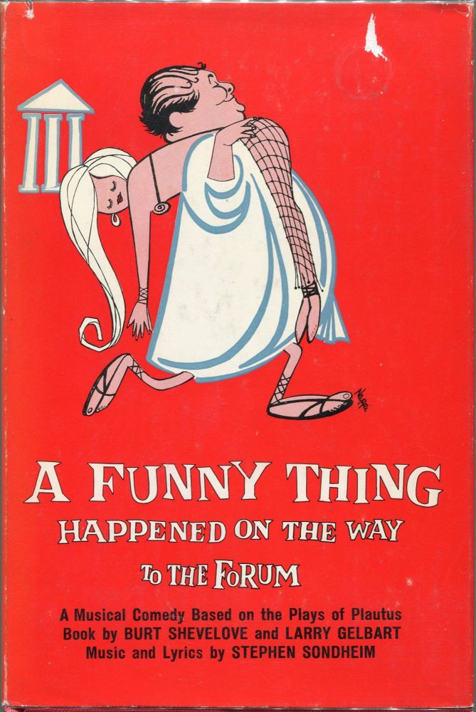 A Funny Thing Happened on the Way to the Forum; A Musical Comedy Based off the Plays of Plautus. Burt Shevelove, Larry Gelbart.