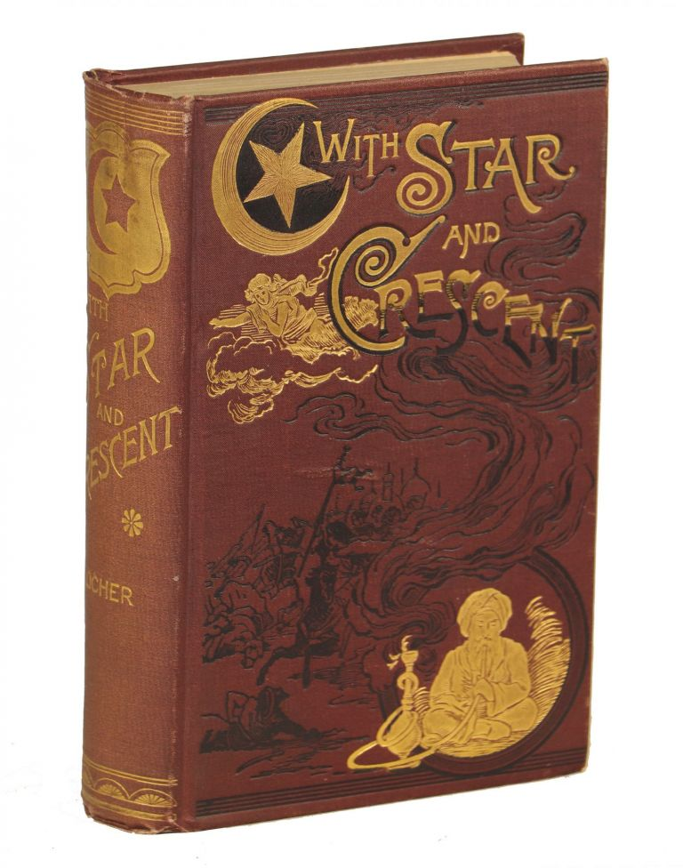 With Star and Crescent; A Full and Authentic Account of a Recent Journey with a Caravan from Bombay to Constantinople, Comprising a Description of the Country, the People, and Interesting Adventures with the Natives. A. Locher.