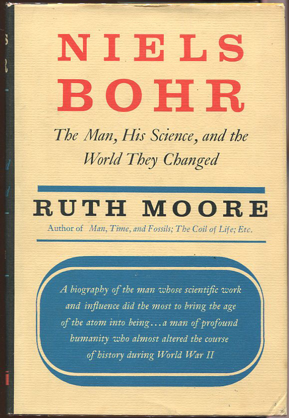 Niels Bohr; The Man, His Science, and the World They Changed. Ruth Moore.