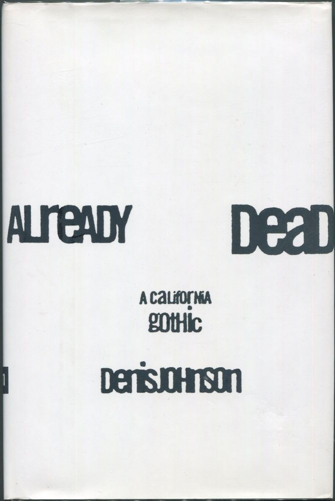 Already Dead; A California Gothic. Denis Johnson.