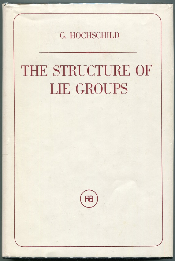 The Structure of Lie Groups. G. Hochschild.