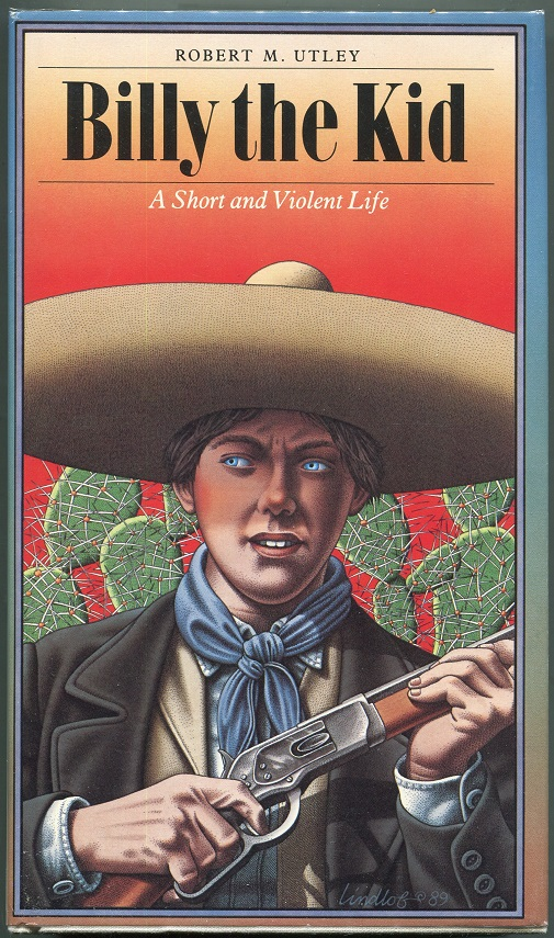 Billy The Kid; A Short And Violent Life. Robert M. Utley.