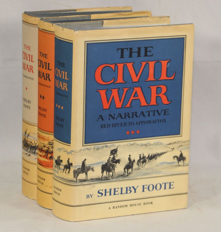 The Civil War: A Narrative; Fort Sumter to Perryville, Fredericksburg to Meridian, Red River to Appomattox. Shelby Foote.