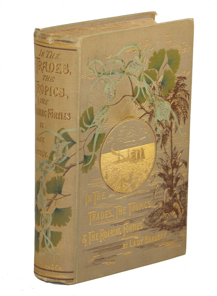 In the Trades, the Tropics, & the Roaring Forties. Lady Brassey, Baroness Anna Brassey.