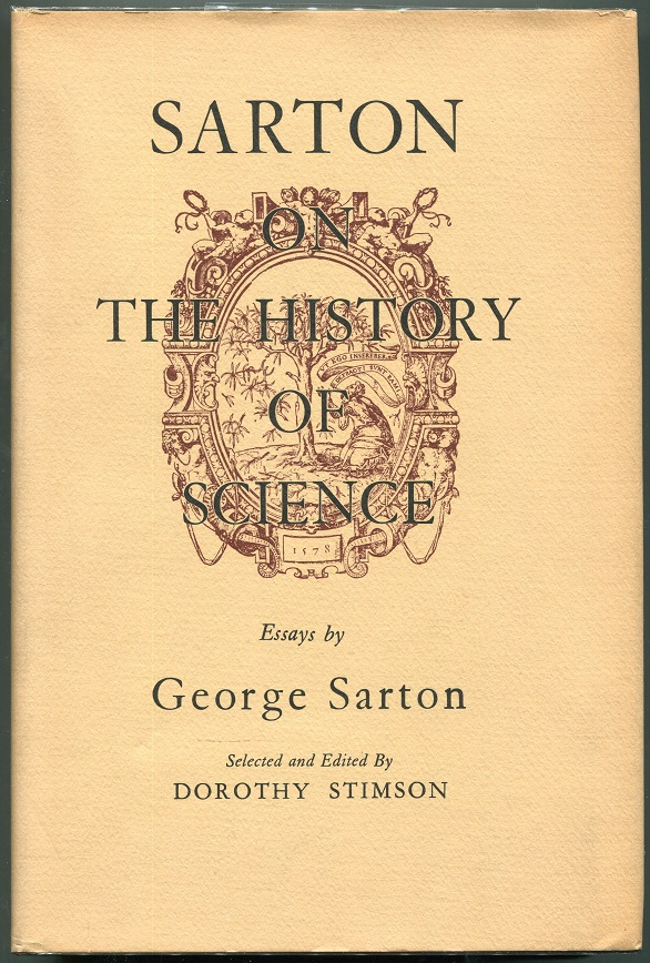 Sarton on the History of Science; Essays By George Sarton. George Sarton.