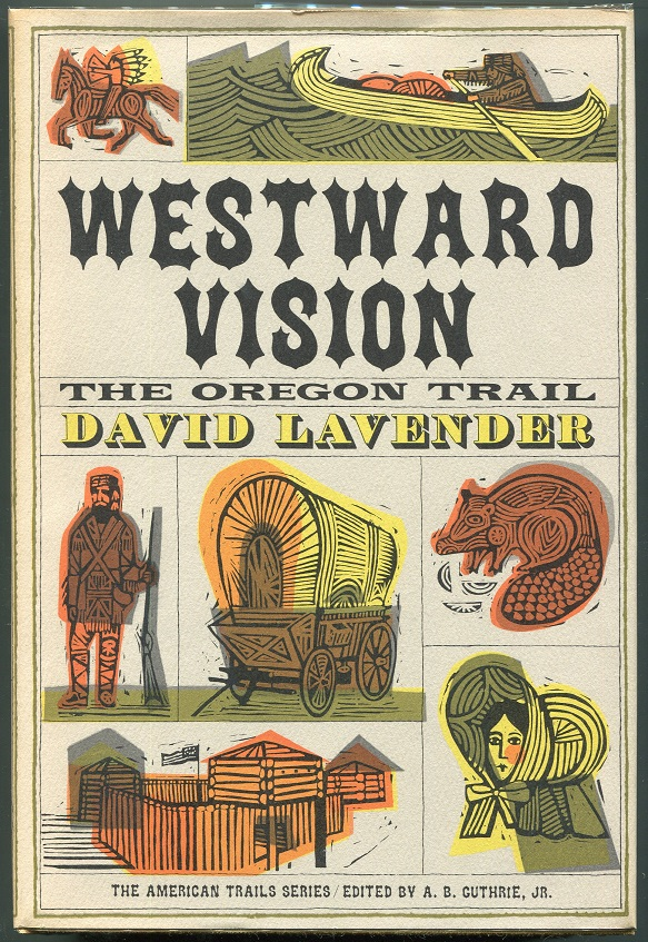 Westward Vision; The Story of the Oregon Trail. David Lavender.