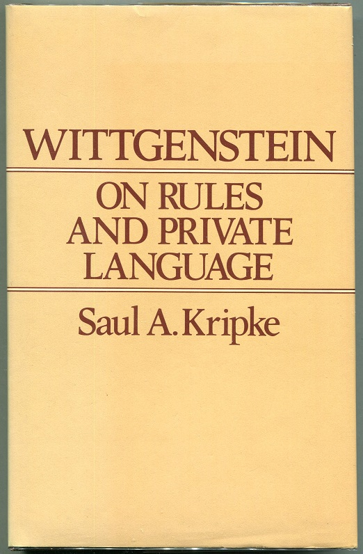 Wittgenstein on Rules and Private Language; An Elementary Exposition. Saul A. Kripke.
