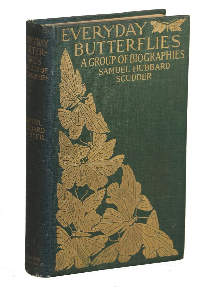 Every-Day Butterflies; A Group of Biographies. Samuel Hubbard Scudder.
