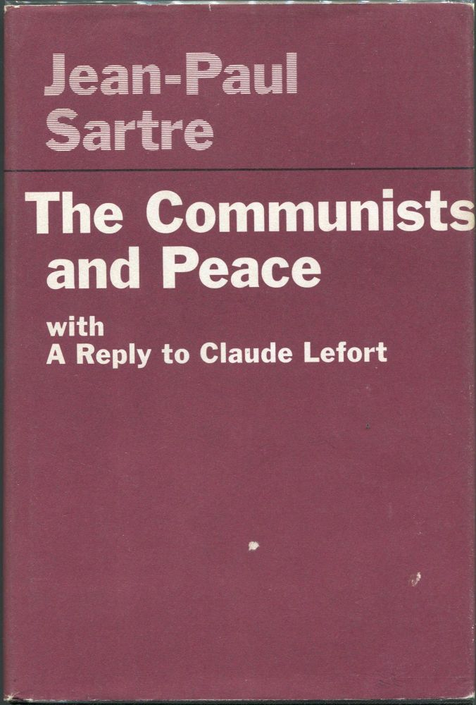The Communists and Peace; With A Reply to Claude Lefort. Jean-Paul Sartre.