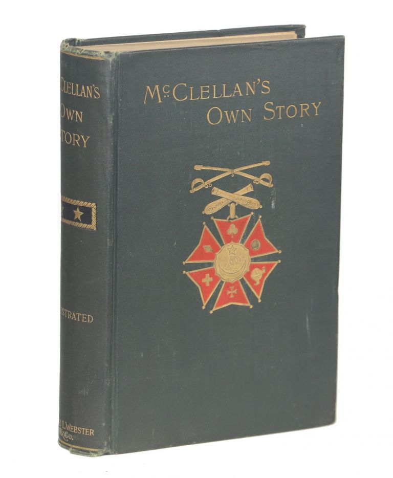 McClellan's Own Story; The War for the Union: The Soldiers who fought it the civilians who Directed it and his relations to it and to them. George B. McClellan.