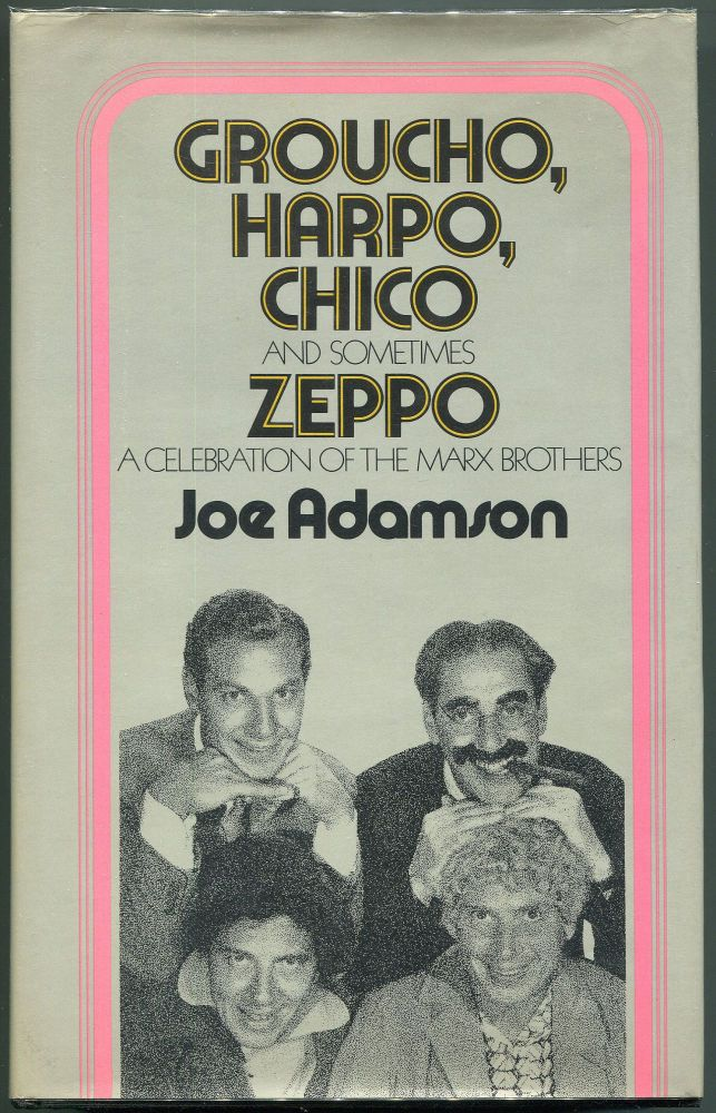 Groucho, Harpo, Chico and Sometimes Zeppo; A History of the Marx Brothers and a Satire on the Rest of the World. Joe Adamson.