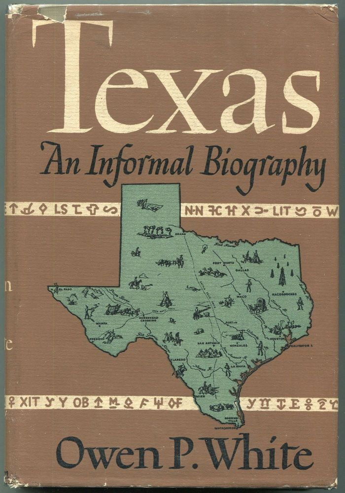 Texas; An Informal Biography. Owen P. White.