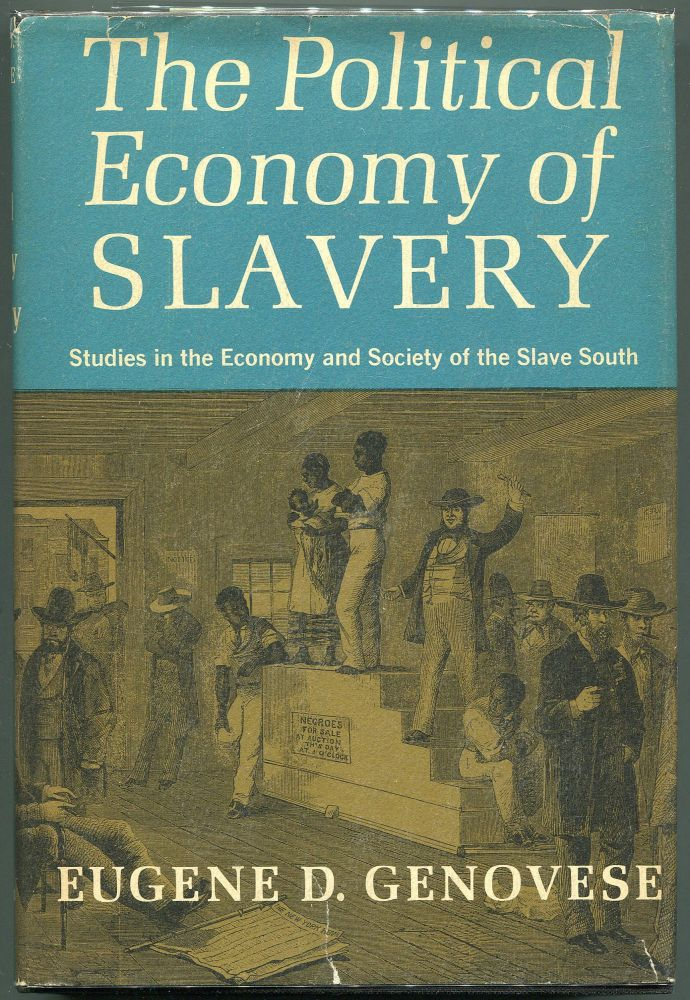 The Political Economy of Slavery; Studies in the Economy & Society of the Slave South. Eugene D. Genovese.