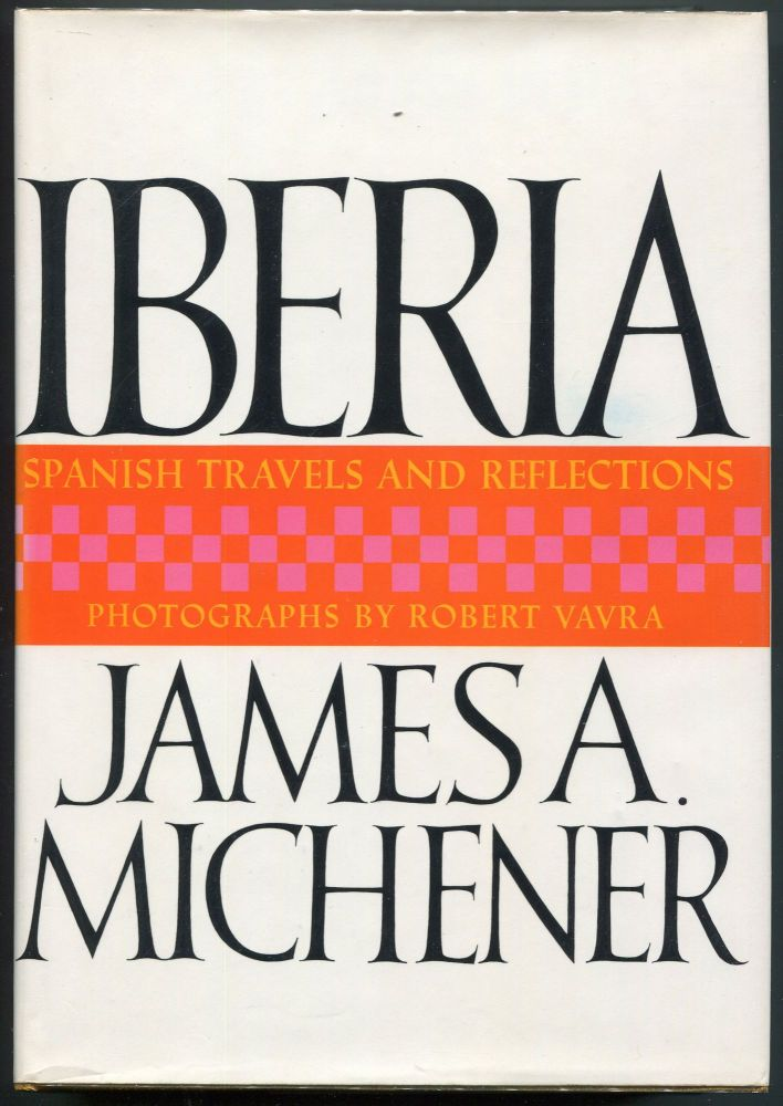 Iberia; Spanish Travels and Reflections. James A. Michener.