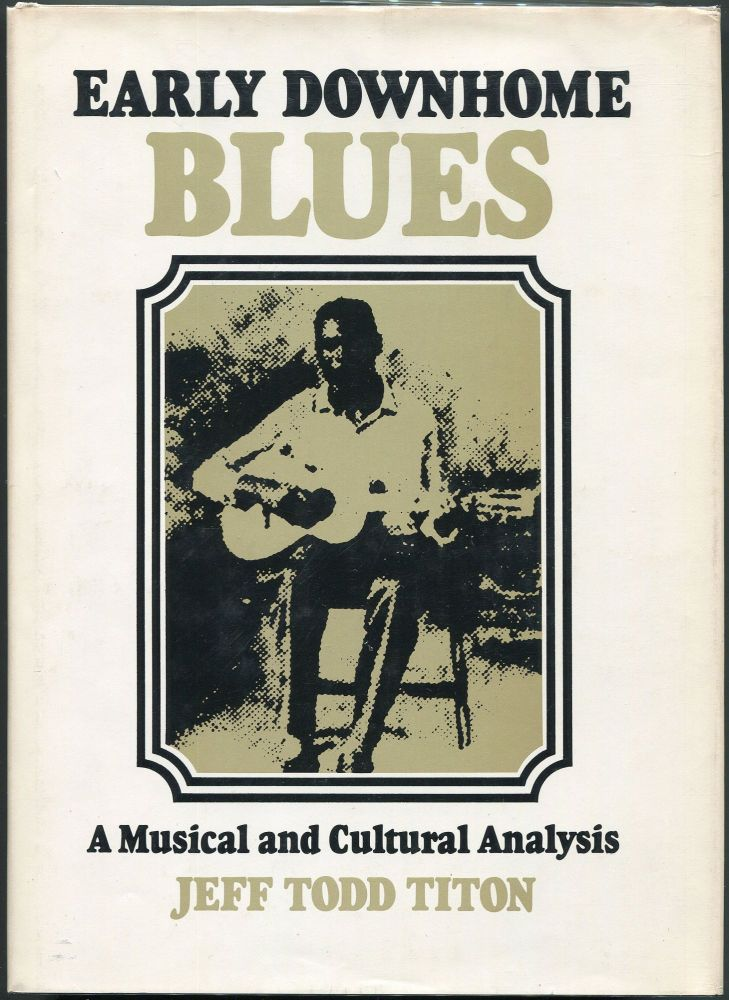 Early Downhome Blues; A Musical and Cultural Analysis. Jeff Todd Titon.