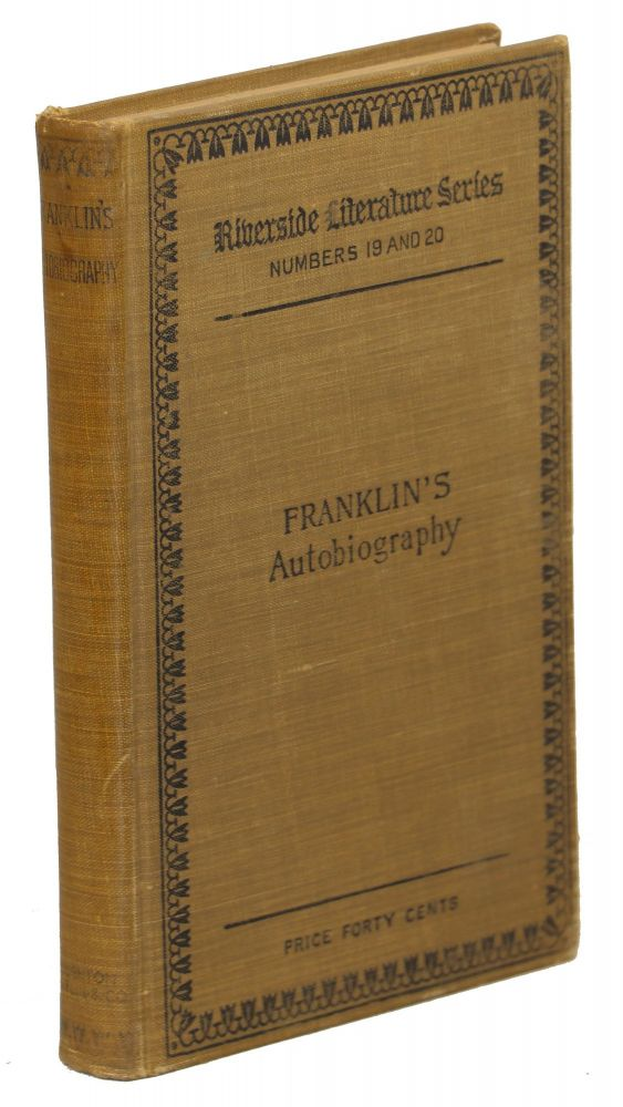 The Autobiography of Benjamin Franklin; And a Sketch of Franklin's Life from the Point Where the Autobiography Ends Drawn Chiefly from his Letters. Benjamin Frankin.