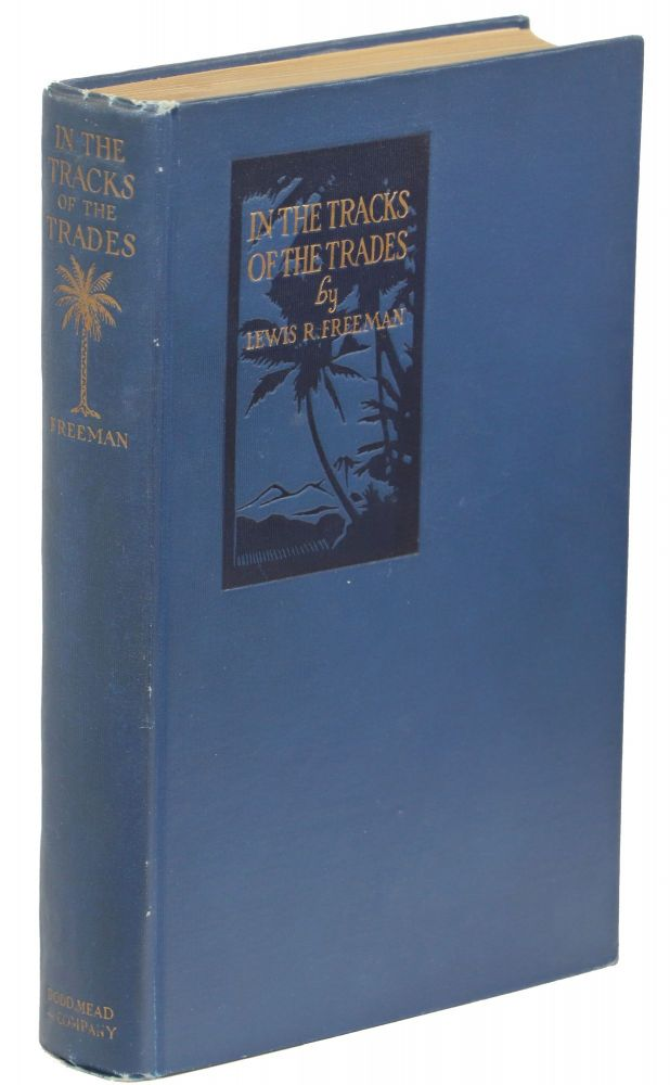 In the Tracks of the Trades; The Account of a Fourteen Thousand Mile Yachting Cruise to the Hawaiis, Marquesas, Societies, Samoas and Fijis. Lewis R. Freeman.