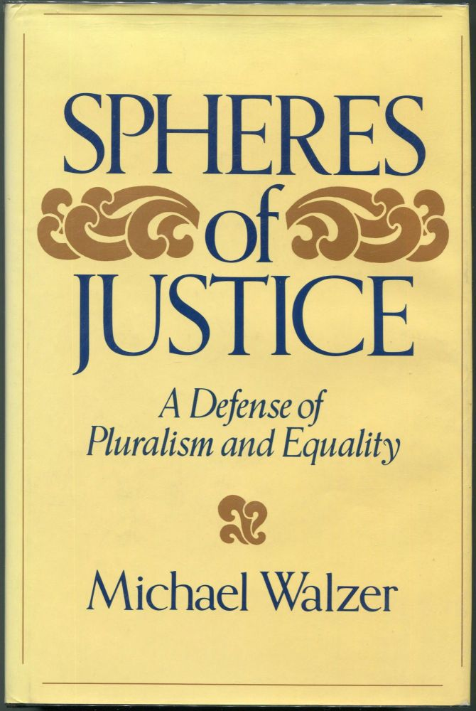 Spheres of Justice; A Defense of Pluralism and Equality. Michael Walzer.