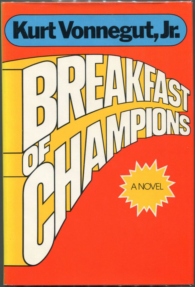 Breakfast of Champions; Or Goodbye Blue Monday! Kurt Vonnegut.
