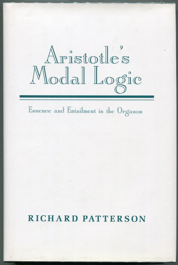 Aristotle's Modal Logic; Essence and Entailment in the Organon. Richard Patterson.