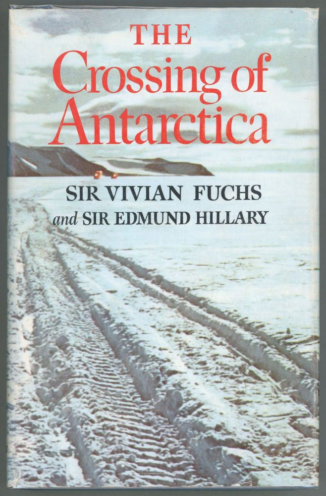 The Crossing of Antarctica; The Commonwealth Trans-Antarctic Expedition 1955-1958. Sir Vivian Fuchs, Sir Edmund Hillary.