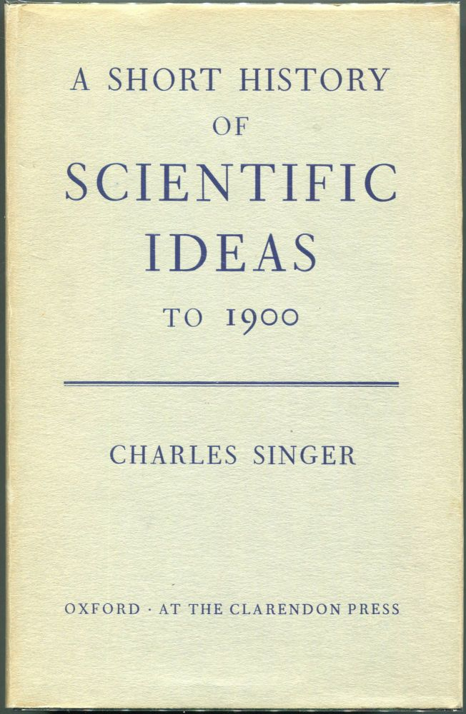 A Short History of Scientific Ideas to 1900. Charles Singer.