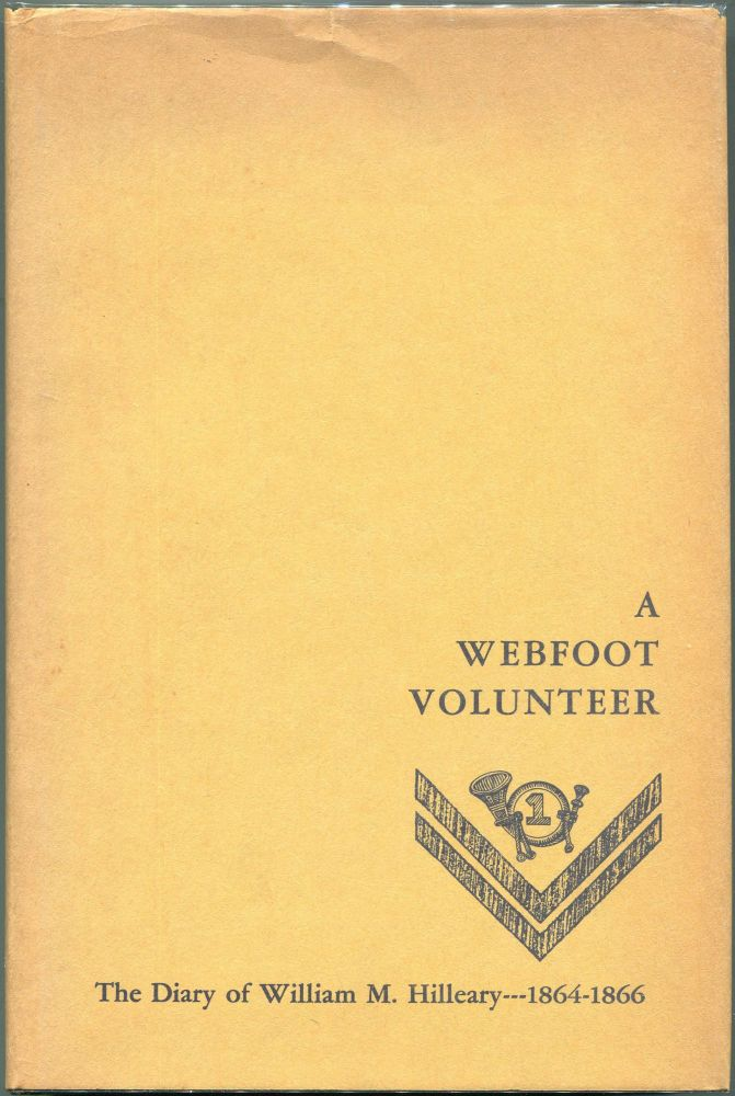 A Webfoot Volunteer; The Diary of William M. Hilleary 1864-1866. William M. Hilleary.