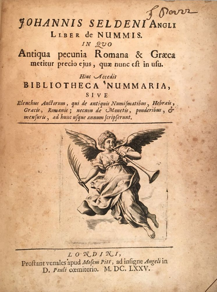Liber de Nummis [= Book of Coins]; Bibliotheca Nummaria [= Book of Money]; In Quo Antiqua pecunia Romana & Graeca metitur precio ejus ... hinc accedit Bibliotheca Nummaria ... [= In which old Roman and Greek riches are placed [in order of value?] ... to which is added the Book of Money ...]. Johannis Seldeni, Philippi Labbe, John Selden.