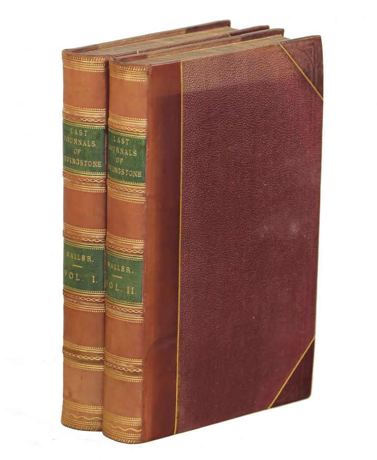 The Last Journals of David Livingstone, in Central Africa, from 1865 to His Death; Continued by a Narrative of his Last Moments and Sufferings, Obtained from his Faithful Servants Chuma and Susi. David Livingstone, Horace Waller, F. R. G. S.