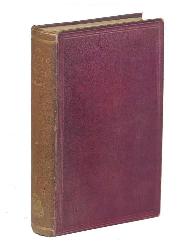 The Logic of Hegel; Translated from The Encyclopedia of the Philosophical Sciences and with Prolegomena by William Wallace, M. A. G. F. W. Hegel, Georg Wilhelm Friedrich.