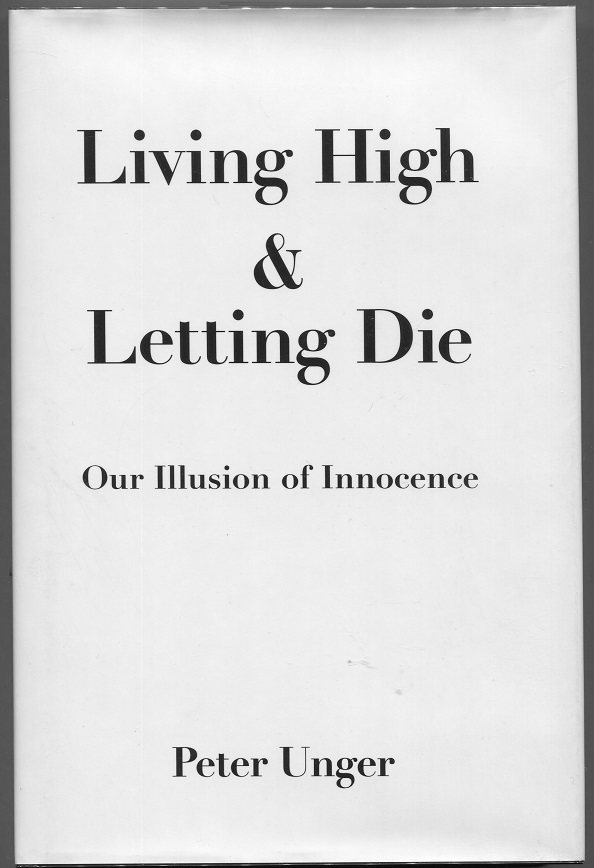 Living High & Letting Die; Our Illusion of Innocence. Peter Unger.