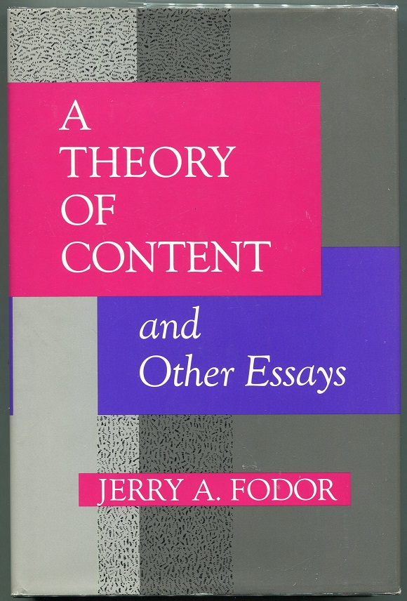 A Theory of Content and Other Essays. Jerry A. Fodor.