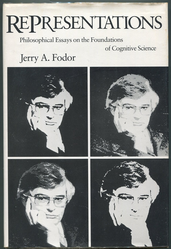 Representations; Philosophical Essays on the Foundations of Cognitive Science. Jerry A. Fodor.