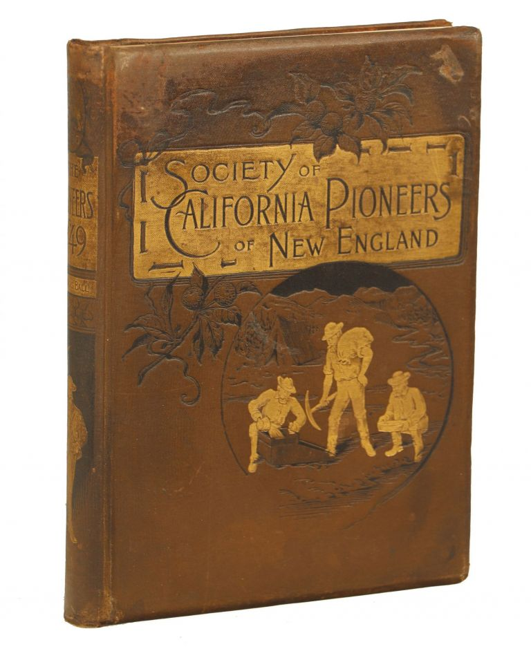 The Pioneers of '49; A History of the Excursion of The Society of California Pioneers of New England from Boston to the Leading Cities of the Golden State April 10 - May 17, 1890. Nicholas Ball.