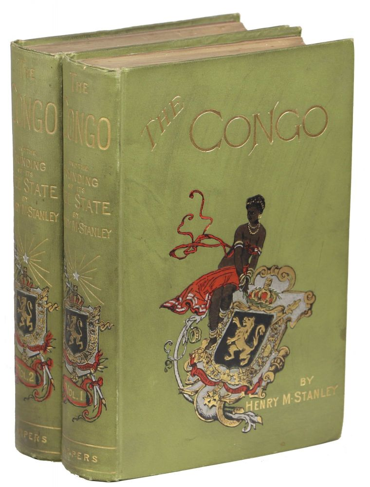The Congo and the Founding of its Free State: A Story of Work and Exploration. Henry Morton Stanley.
